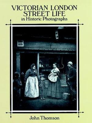 Victorian London Street Life in Historic Photographs by John Thomson, Adolphe Smith