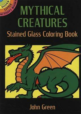 Mythical Creatures Stained Glass Colouring Book by John Green