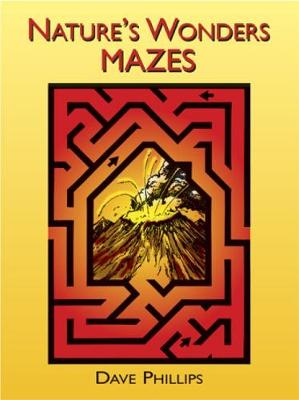 Nature's Wonders Mazes by Dave Phillips