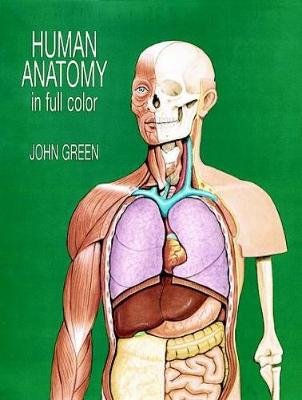 Human Anatomy in Full Color by John Green, John W. Harcup