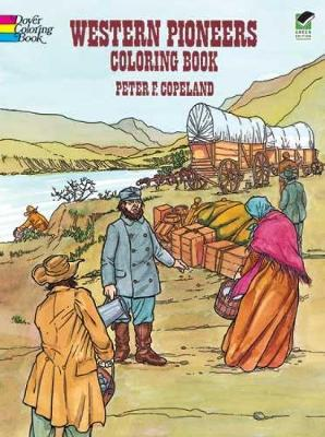 Western Pioneers Coloring Book by Peter F. Copeland