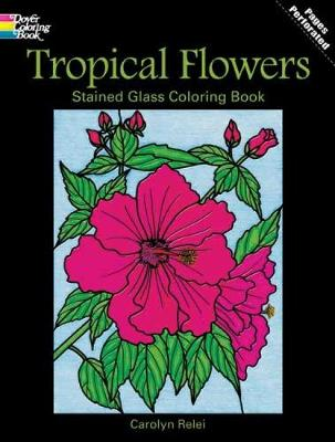 Tropical Flowers Stained Glass Coloring Book by Carolyn Relei