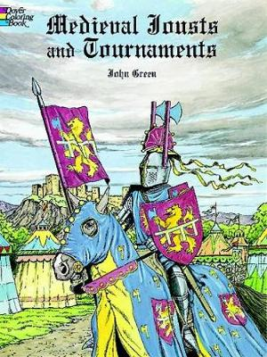 Medieval Jousts and Tournaments by John Green