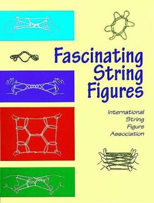 Fascinating String Figures by International String Figure Association, International String Figure Association