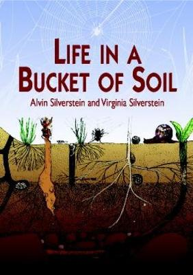 Life in a Bucket of Soil by Alvin Silverstein