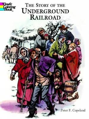 The Story of the Underground Railroad by Peter F. Copeland