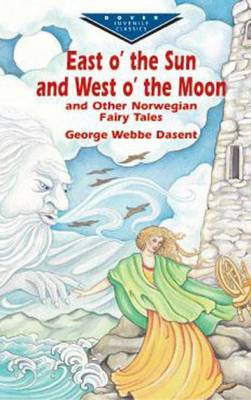 East O' the Sun and West O' the Moon & Other Norwegian Fairy Tales by Sir George Webbe Dasent