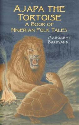 Ajapa the Tortoise A Book of Nigerian Folk Tales by Margaret Baumann