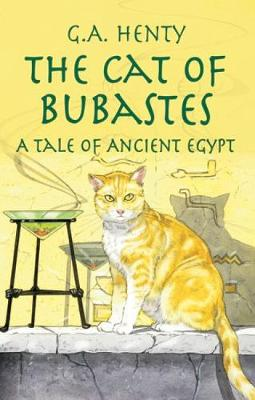 The Cat of Bubastes A Tale of Ancient Egypt by G. A. Henty
