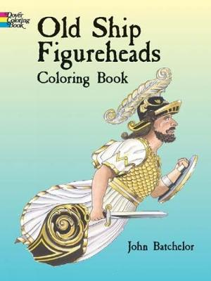 Old Ship Figureheads Colouring Book by John Batchelor