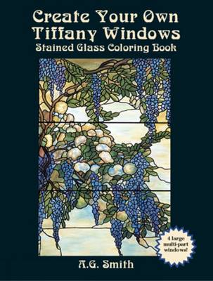 Create Your Own Tiffany Windows Stained Glass Coloring Book by A. G. Smith
