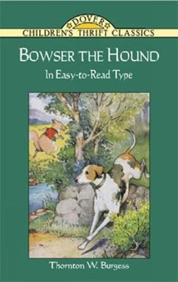 Bowser the Hound The Classic Nineteenth Century Interpretation by Thornton W. Burgess