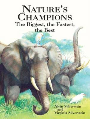 Nature's Champions The Biggest, the Fastest, the Best by Alvin Silverstein
