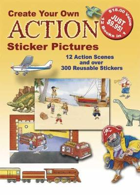 Create Your Own Action Sticker Pictures 12 Scenes and Over 300 Reusable Stickers by Dover