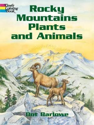 Rocky Mountains Plants & Animals Co by Dot Barlowe