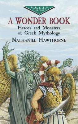 A Wonder Book Heroes and Monsters of Greek Mythology by Nathaniel Hawthorne