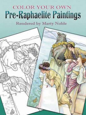 Color Your Own Pre-Raphaelite Paintings by Marty Noble