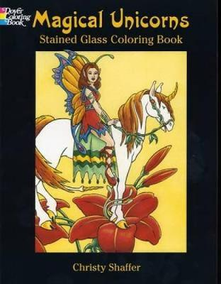 Magical Unicorns Stained Glass Coloring Book by Christy Schaffer