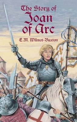 The Story of Joan of ARC by E. M. Wilmot-Buxton