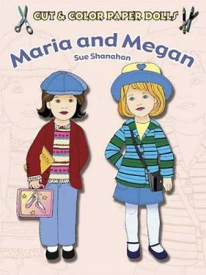 Cut & Color Paper Dolls: Maria and Megan by Sue Shanahan