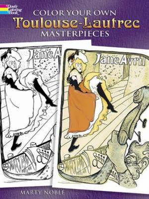 Color Your Own Toulouse-Lautrec Masterpieces by Marty Noble