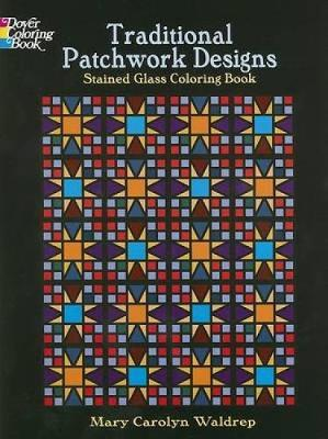 Traditional Patchwork Designs Stained Glass Coloring Book by Mary Carolyn Waldrep