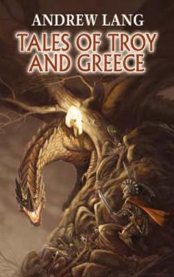 Tales of Troy and Greece by Andrew Lang