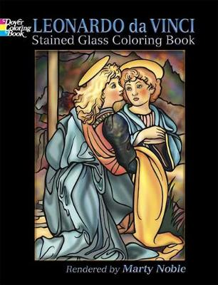 Leonardo da Vinci Stained Glass Coloring Book by Leonardo da Vinci, Marty Noble