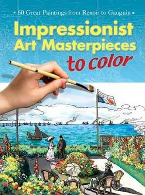 Impressionist Art Masterpieces to Color 60 Great Paintings from Renoir to Gauguin by Marty Noble