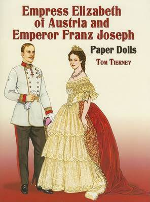 Empress Elizabeth of Austria and Emperor Franz Joseph Paper Dolls by Tom Tierney