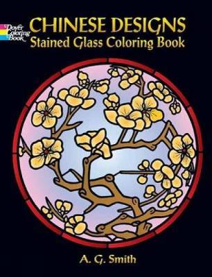 Chinese Designs Stained Glass Coloring Book by A. G. Smith