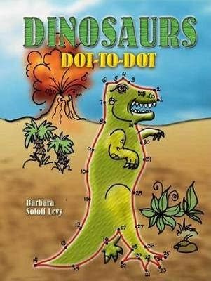 Dinosaurs Dot-to-Dot by Barbara Soloff-Levy