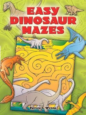 Easy Dinosaur Mazes by Patricia J. Wynne