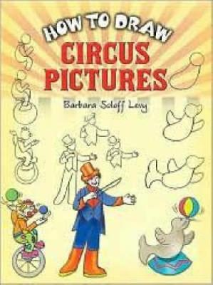 How to Draw Circus Pictures by Barbara Soloff-Levy