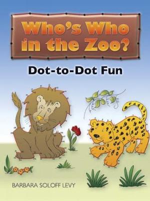Who's Who in the Zoo? Dot-To-Dot Fun by Barbara Soloff-Levy