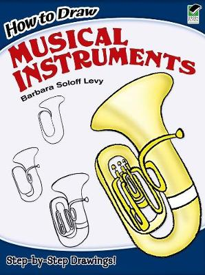 How to Draw Musical Instruments by Barbara Soloff-Levy