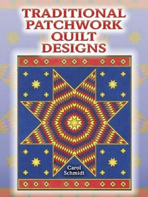 Traditional Patchwork Quilt Designs by Carol Schmidt