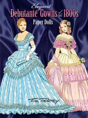 Elegant Debutante Gowns of the 1800's Paper Dolls by Tom Tierney