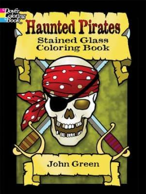 Haunted Pirates Stained Glass Coloring Book by John Green