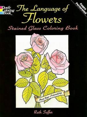 The Language of Flowers Stained Glass Coloring Book by Ruth Soffer