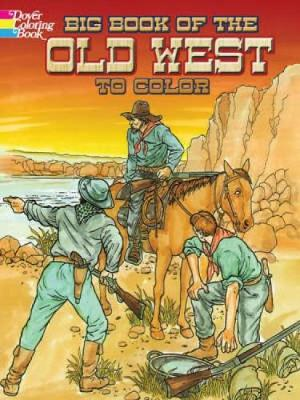 Big Book of the Old West to Color by Peter F. Copeland, David Rickman, Ernest Lisle Reedstrom