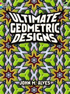 Ultimate Geometric Designs by John M. Alves