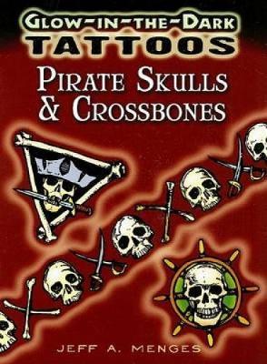 Glow-In-The-Dark Tattoos: Pirate Skulls & Crossbones by Jeff A. Menges