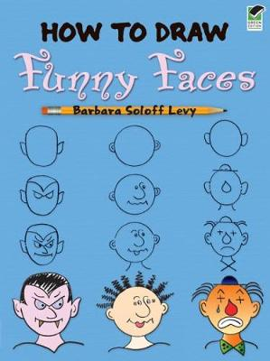 How to Draw Funny Faces by Barbara Levy
