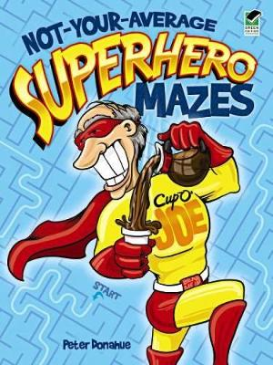 Not-Your-Average Superhero Mazes by Peter Donahue