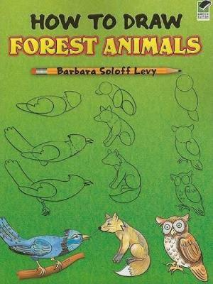 How to Draw Forest Animals by Barbara Soloff-Levy