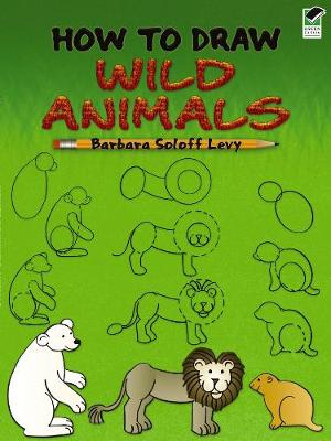 How to Draw Wild Animals by Barbara Soloff-Levy