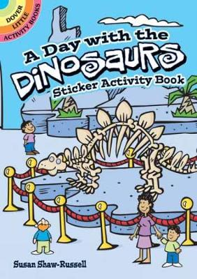 A Day with the Dinosaurs Sticker Activity Book by Susan Shaw-Russell