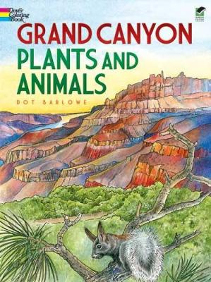 Grand Canyon Plants and Animals by Dot Barlowe