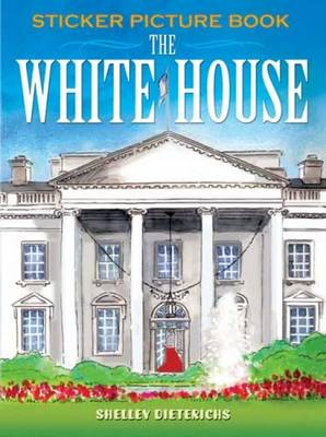 The White House Sticker Picture Book by Shelley Dieterichs